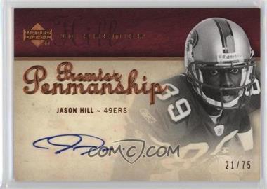 2007 UD Premier Penmanship Bronze #PP-JH - Jason Hill /75