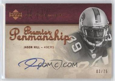 2007 UD Premier Premier Penmanship Bronze #PP-JH - Jason Hill /75