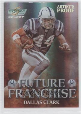 2008 Score Select Future Franchise Artist's Proof #FF-5 - Dallas Clark /32
