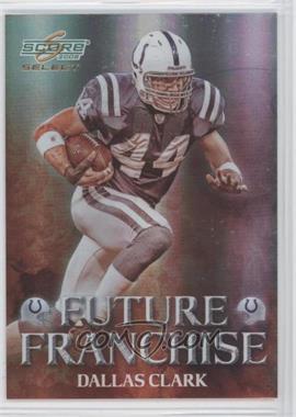 2008 Score Select Future Franchise #FF-5 - Dallas Clark /999