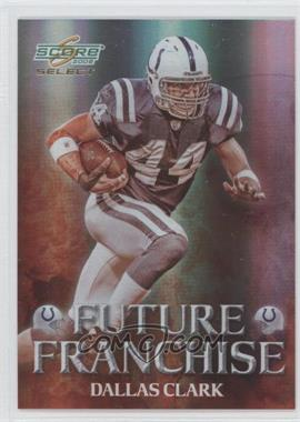2008 Score Select Future Franchise #FF-5 - Dallas Clark /999