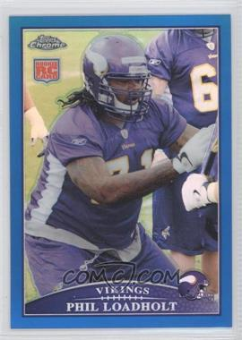 2009 Topps Chrome Blue Refractor #TC198 - Phil Loadholt