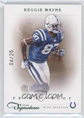 2011 Prime Signatures Prime Proof Green #144 - Reggie Wayne /25