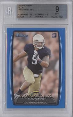 2013 Bowman - [Base] - Blue #200 - Manti Te'o /499 [BGS 9]