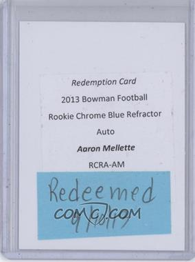 2013 Bowman Rookie Chrome Refractor Autograph Blue [Autographed] #RCRA-AM - Aaron Mellette /99 [REDEMPTION Being Redeemed]