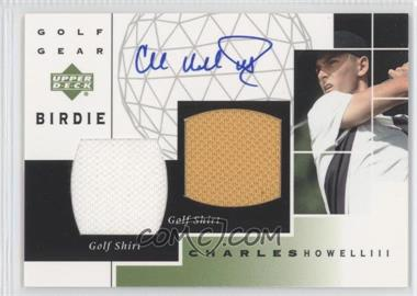 2003 Upper Deck Golf Gear Birdie Dual Materials Autograph #GB-CH - Charles Howell III