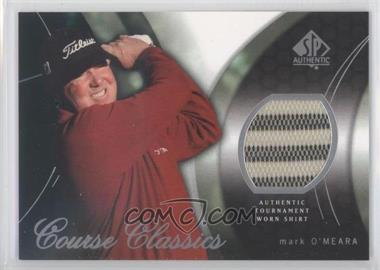 2004 SP Authentic - Course Classics #CC37 - Mark O'Meara