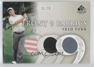 2004 SP Signature Front 9 Fabrics Triple #F9T-FF - Fred Funk /50