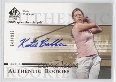 2005 SP Authentic - [Base] #102 - Katie Bakken /999