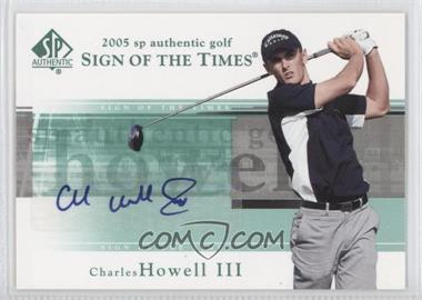 2005 SP Authentic Sign of the Times #CH - Charles Howell III