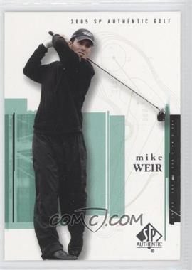 2005 SP Authentic #5 - Mike Weir