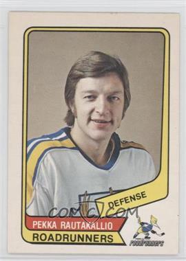 1976-77 O-Pee-Chee WHA #116 - Pekka Rautakallio