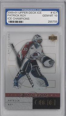 2000-01 Upper Deck Ice Ice Champions #IC1 - Patrick Roy [ENCASED]