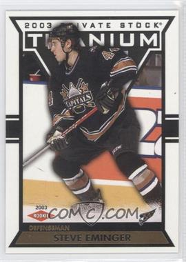 2002-03 Pacific Private Stock Titanium [???] #140 - Steve Eminger /99