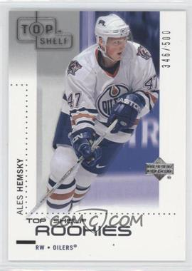 2002-03 Upper Deck - Top Shelf #128 - Ales Hemsky /500