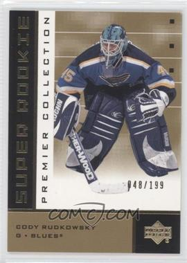 2002-03 Upper Deck Premier Collection Super Rookies Gold #66 - Cody Rudkowsky /199