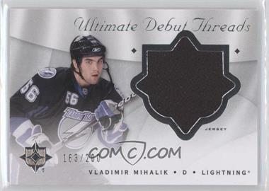 2008-09 Ultimate Collection Ultimate Debut Threads #DT-VM - Vladimir Mihalik /200