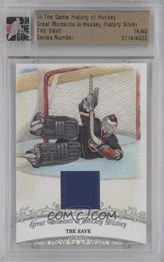 2012-13 In The Game History of Hockey - Great Moments in Hockey History - Silver #NoN - The Save /40 [ENCASED]