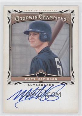 2013 Upper Deck Goodwin Champions - Autographs #A-MD - Matt Davidson