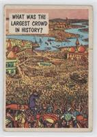 What was the Largest Crowd in History [GoodtoVG‑EX]