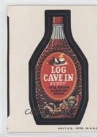 Log Cave In Syrup