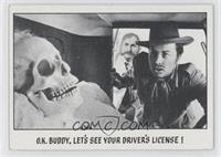 O.K. Buddy, Let's See Your Driver's License!