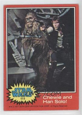 1977 Topps Star Wars #111 - Chewie and Han Solo! [GoodtoVG‑EX]