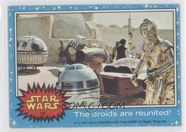 1977 Topps Star Wars #12 - The Droids are Reunited! (and it feels so good)