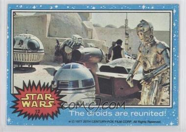 1977 Topps Star Wars #12 - The Droids are Reunited! (and it feels so good) [GoodtoVG‑EX]