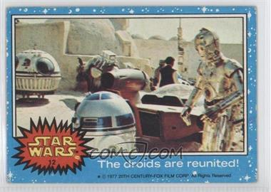 1977 Topps Star Wars #12 - The Droids are Reunited! [GoodtoVG‑EX]