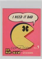 I Need it Bad