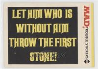 Let Him who is Without Aim Throw the First Stone!