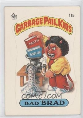 1985-88 Topps Garbage Pail Kids [???] #18b - Bad Brad