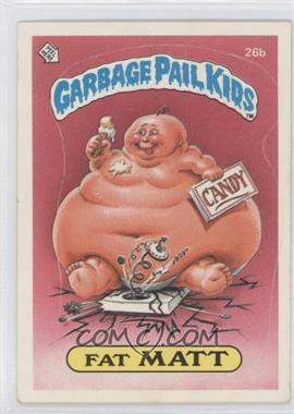 1985-88 Topps Garbage Pail Kids [???] #26b - Fat Matt