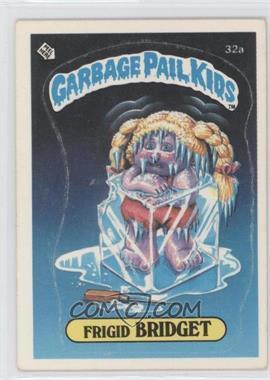 1985-88 Topps Garbage Pail Kids [???] #32a - Frigid Bridget