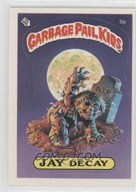 1985-88 Topps Garbage Pail Kids [???] #5b - Jay Decay