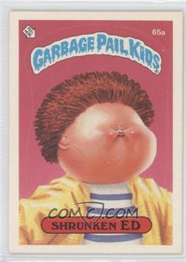 1985-88 Topps Garbage Pail Kids [???] #65a.1 - Shrunken Ed (One Star Back)