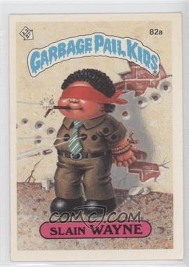 1985-88 Topps Garbage Pail Kids [???] #82a - Slain Wayne