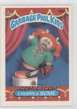 1985-88 Topps Garbage Pail Kids #319A.1 - Chopped Susie