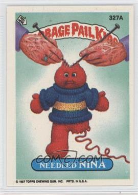 1985-88 Topps Garbage Pail Kids #327A - Needled Nina