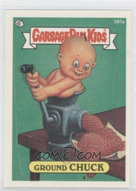 1985-88 Topps Garbage Pail Kids #381a.1 - Ground Chuck (one star back)