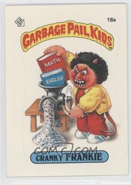 1985 Topps Garbage Pail Kids Series 1 - [Base] #18a.1 - Cranky Frankie (One Star Back)