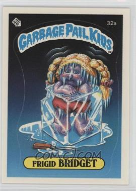 1985 Topps Garbage Pail Kids Series 1 - [Base] #32a - Frigid Bridget