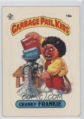 1985 Topps Garbage Pail Kids Series 1 #18a.1 - Cranky Frankie (One Star Back)