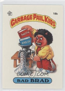 1985 Topps Garbage Pail Kids Series 1 #18b - Bad Brad