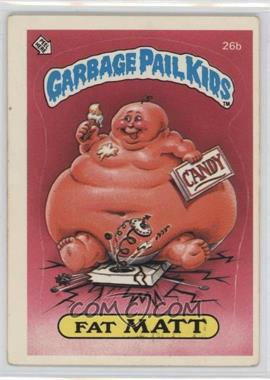 1985 Topps Garbage Pail Kids Series 1 #26b - Fat Matt
