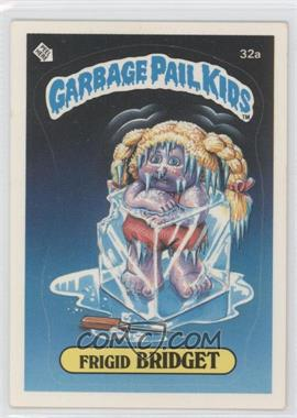 1985 Topps Garbage Pail Kids Series 1 #32a - Frigid Bridget