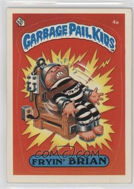 1985 Topps Garbage Pail Kids Series 1 #4a.1 - Fryin' Brian (One Star Back)