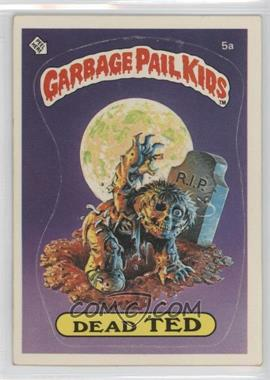 1985 Topps Garbage Pail Kids Series 1 #5a.1 - Dead Ted (Checklist Back)