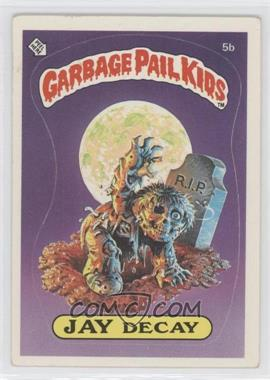 1985 Topps Garbage Pail Kids Series 1 #5b - Jay Decay [Good to VG‑EX]